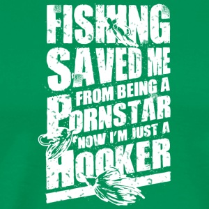 Fishing Saved Me From Becoming A Porn Star T Shirt - Men's Premium T-Shirt