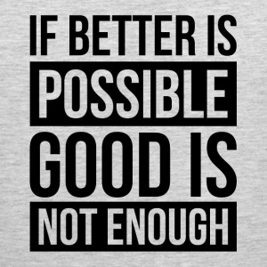 IF BETTER IS POSSIBLE, GOOD IS NOT ENOUGH Sportswear - Men's Premium Tank
