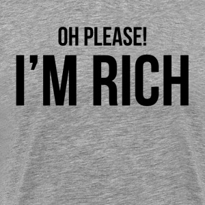 OH PLEASE, I'M RICH T-Shirts - Men's Premium T-Shirt