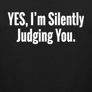 YES, I'M SILENTLY JUDGING YOU Sportswear - Men's Premium Tank