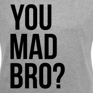 YOU MAD BRO? T-Shirts - Women´s Rolled Sleeve Boxy T-Shirt