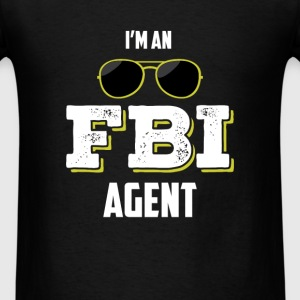 FBI Agent - I'm an FBI Agent - Men's T-Shirt