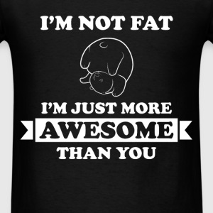 Fat - I'm not fat I'm just more awesome than you - Men's T-Shirt
