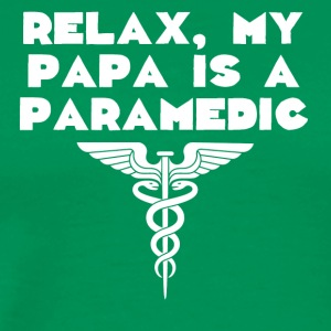 Relax My Papa Is A Paramedic - Men's Premium T-Shirt