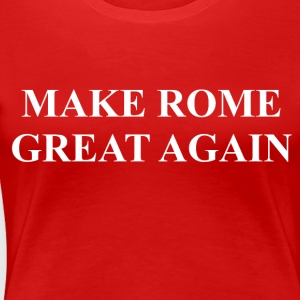 Make Rome Great Again T-Shirts - Women's Premium T-Shirt