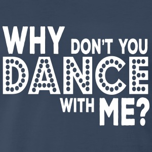 why dont you dance with me T-Shirts - Men's Premium T-Shirt