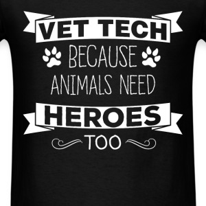 Vet tech - Vet tech because animals need heroes to - Men's T-Shirt