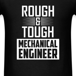 Mechanical Engineer - Rough & tough Mechanical Eng - Men's T-Shirt