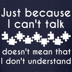 Just Because I Can't Talk - Men's T-Shirt
