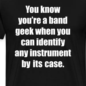 Band Geek Indentify Any Instrument by its Case  T-Shirts - Men's Premium T-Shirt