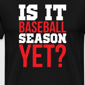 Is it Baseball Season Yet Fan Athlete T-Shirt T-Shirts - Men's Premium T-Shirt