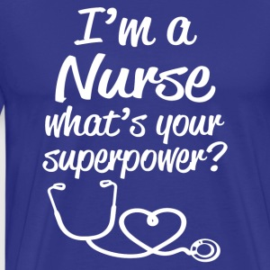 I'm a Nurse, What's Your Superpower? Funny shirt  - Men's Premium T-Shirt