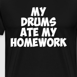 My Drums Ate My Homework Funny Band Geek T-Shirt T-Shirts - Men's Premium T-Shirt