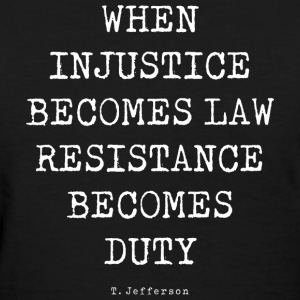 WHEN INJUSTICE BECOME LAW T-Shirts - Women's T-Shirt