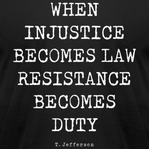 WHEN INJUSTICE BECOME LAW T-Shirts - Men's T-Shirt by American Apparel