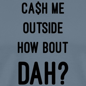Cash Me - Men's Premium T-Shirt