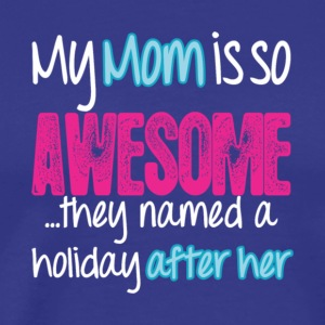 My Mom Is So Awesome Name Holiday After Her Shirt - Men's Premium T-Shirt