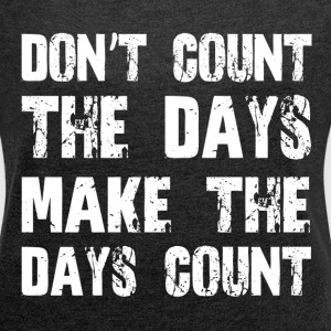 MAKE THE DAYS COUNT T-Shirts - Women´s Roll Cuff T-Shirt