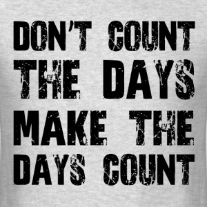 MAKE THE DAYS COUNT T-Shirts - Men's T-Shirt