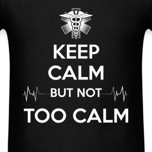 Paramedic - Keep Calm but not too calm - Men's T-Shirt