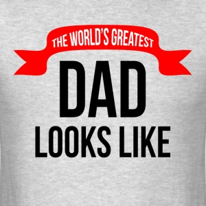 THE WORLD'S GREATEST DAD LOOKS LIKE T-Shirts - Men's T-Shirt