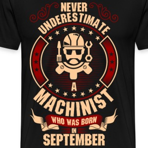 Never Underestimate A Machinist Who Was Born In T-Shirts - Men's Premium T-Shirt