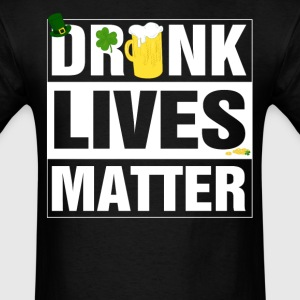 Drunk lives matter T-Shirts - Men's T-Shirt