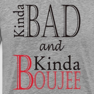 Kinda Bad Kinda Boujee T-Shirts - Men's Premium T-Shirt