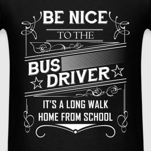 Bus driver - Be nice to the bus driver it's a long - Men's T-Shirt