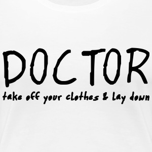 doctor lay down and take off your clothes T-Shirts - Women's Premium T-Shirt