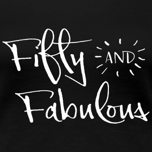 fifty and fabulous T-Shirts - Women's Premium T-Shirt