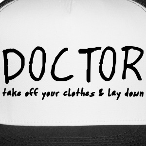 doctor lay down and take off your clothes Sportswear - Trucker Cap
