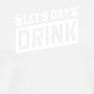 Let's Day Drink- Just in time for St. Patricks Day - Men's Premium T-Shirt