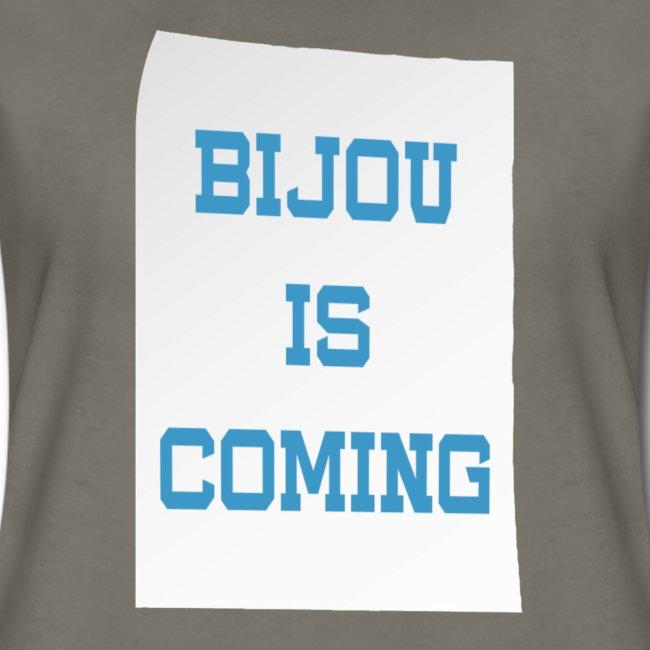 Bijou Is Coming - Women's