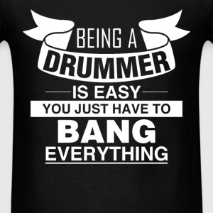 Drummer - Being a drummer is easy you just have to - Men's T-Shirt