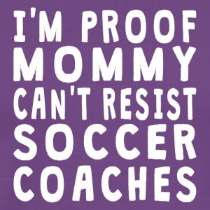 Proof Mommy Can't Resist Soccer Coaches - Men's Premium T-Shirt