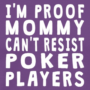Proof Mommy Can't Resist Poker Players - Men's Premium T-Shirt