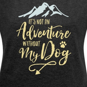 It's Not An Adventure Without My Dog  - Women´s Rolled Sleeve Boxy T-Shirt