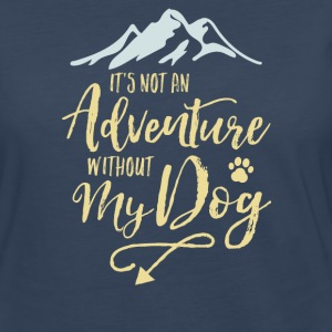It's Not An Adventure Without My Dog  - Women's Premium Long Sleeve T-Shirt