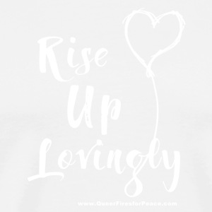 Rise Up Lovingly (white on dark) - Men's Premium T-Shirt
