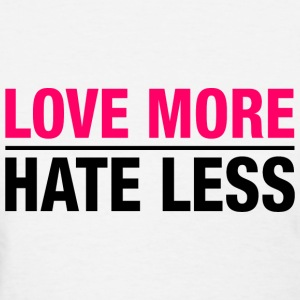 Love More Hate Less T-Shirts - Women's T-Shirt