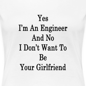 yes_im_an_engineer_and_no_i_dont_want_to T-Shirts - Women's Premium T-Shirt