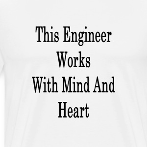 this_engineer_works_with_mind_and_heart_ T-Shirts - Men's Premium T-Shirt