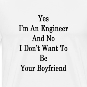 yes_im_an_engineer_and_no_i_dont_want_to T-Shirts - Men's Premium T-Shirt