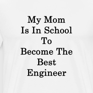 my_mom_is_in_school_to_become_the_best_e T-Shirts - Men's Premium T-Shirt
