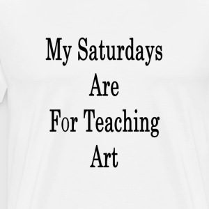 my_saturdays_are_for_teaching_art_ T-Shirts - Men's Premium T-Shirt