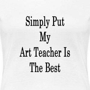 simply_put_my_art_teacher_is_the_best_ T-Shirts - Women's Premium T-Shirt
