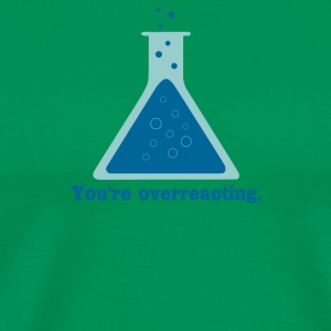 You re overreacting chemistry science beaker - Men's Premium T-Shirt