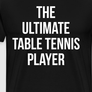 The Ultimate Table Tennis Player Indoor Sports  T-Shirts - Men's Premium T-Shirt