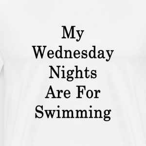 my_wednesday_nights_are_for_swimming_ T-Shirts - Men's Premium T-Shirt